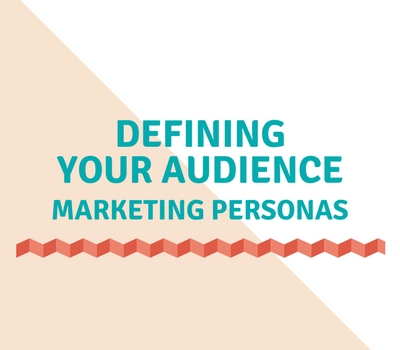Defining Your Audience – Marketing Personas
