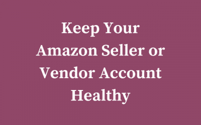 How to Keep Your Amazon Seller or Vendor Account Healthy
