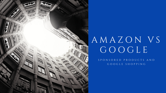 Amazon Sponsored Products vs Google Shopping