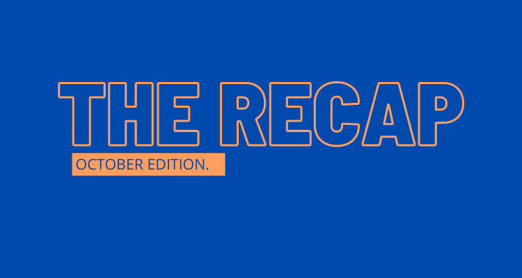 The Recap: October Edition