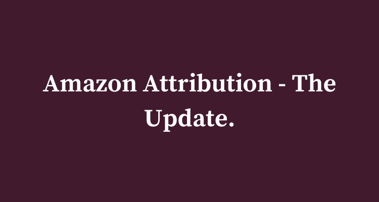 Amazon Attribution – The Update