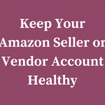 How to Keep Your Amazon Seller or Vendor Account Performing At Its Highest Level